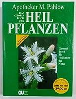 Das grosse Buch der Heilpflanzen. Gesund durch die Heilkraefte der Natur