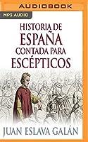 Historia de España contada para escépticos/ History of Spain Told for Skeptics