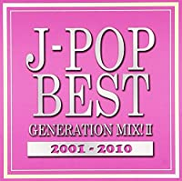 J-POP BEST GENERATION MIX!2001-2010 vol.2
