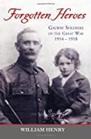 Forgotten Heroes: Galway Soldiers of the Great War 1914-1918