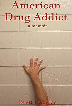 American Drug Addict: a memoir by [Douglas, Brett]