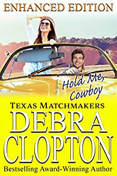 HOLD ME, COWBOY Enhanced Edition: Christian Contemporary Romance (Texas Matchmakers Book 4) by [Clopton, Debra]