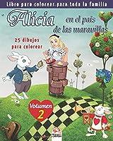 Alicia en el país de las maravillas - 25 dibujos para colorear - Volumen 2: Libro para colorear para toda la familia (colorear Alicia)