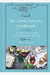 Little Library Cookbook: 100 Recipes from Your Favorite Books Hardcover