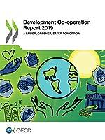 Development Co-operation Report 2019 a Fairer, Greener, Safer Tomorrow