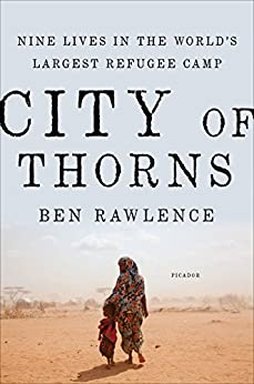 [Rawlence, Ben]のCity of Thorns: Nine Lives in the World's Largest Refugee Camp (English Edition)