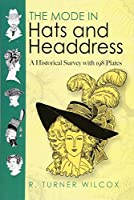 The Mode in Hats and Headdress: A Historical Survey with 198 Plates (Dover Fashion and Costumes) by R. Turner Wilcox(2008-11-24)