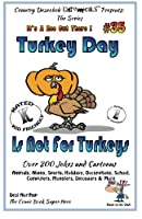 Turkey Day Is Not for Turkeyæs: Over 200 Jokes and Cartoons - Animals, Aliens, Sports, Holidays, Occupations, School, Computers, Monsters, Dinosaurs & More - in Black and White (It's a Zoo Out There!)
