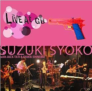 SUZUKI SYOKO with JACK-TATI & KAWAI SHINOBU LIVE AT GB[DVD&CD]