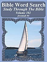 Bible Word Search Study Through The Bible: Volume 102 Jeremiah #4 (Bible Word Search Puzzles For Adults Jumbo Large Print Sailboat Series)