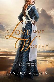 A Love Most Worthy by [Ardoin, Sandra]