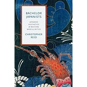 Bachelor Japanists: Japanese Aesthetics & Western Masculinities (Modernist Latitudes)