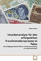 Ursachenanalyse fuer den erfolgreichen Transformationsprozess in Polen: Die Erfolgsgeschichte Polens vom Kommunismus zur Marktwirtschaft
