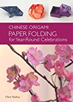 The Chinese Origami: Paper Folding for Year-Round Celebrations: This Elegant Origami Book is Great for Fans of Chinese Art and Culture