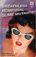 Breathless Homicidal Slime Mutants: The Art of the Paperback