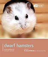 Dwarf Hamsters: Understanding and Caring for Your Pet (Pet Friendly)