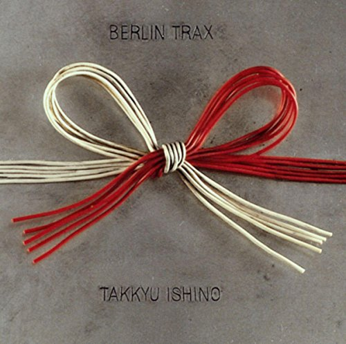 Berlin Trax / 石野卓球