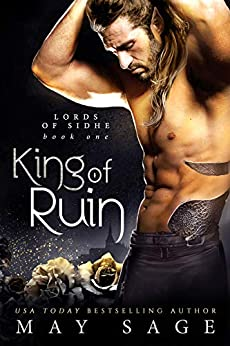 King of Ruin: A Fantasy Romance (Lords of Sidhe Book 1) by [Sage, May]