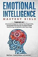 Emotional Intelligence Mastery Bible: 7 BOOKS IN 1 - Emotional Intelligence, Improve Your People Skills, Accelerated Learning, How to Analyze People, Overthinking, Manipulation, Dark Psychology