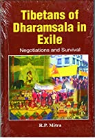 Tibetans of Dharamsala In Exile: Negotiations and Survival [Hardcover] R.P. Mitra