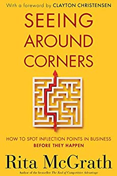 Seeing Around Corners: How to Spot Inflection Points in Business Before They Happen by [McGrath, Rita]