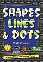 Shapes, Lines and Dots: Wheels, Wings and Moving Things (Volume 4)