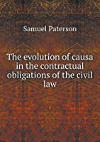 The Evolution of Causa in the Contractual Obligations of the Civil Law