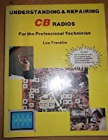 Understanding and Repairing CB Radios: For the Professional Technician