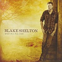 Based On A True Story... by Blake Shelton (2013-05-04)