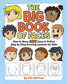 The Big Book of Faces: How to Draw 400 Easy to follow Step by Step Drawing Lessons for Kids by [DePrince, Erik]