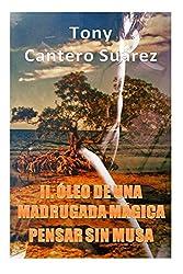 II. ÓLEO DE UNA MADRUGADA MÁGICA: Pensar sin Musa. (COLECCIÓN Los Susurros de Cantero Óleos Poéticos. nº 2) (Spanish Edition)