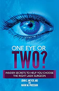 One Eye or Two?: Insider Secrets to Help You Choose the Right LASIK Surgeon by [Meyer MD, John C. , Prussian, Mark M.]