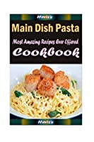 Main Dish Pasta: Delicious and Healthy Recipes You Can Quickly & Easily Cook