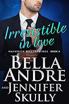 Irresistible In Love (The Maverick Billionaires, Book 4) by [Andre, Bella, Skully, Jennifer]