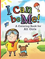 I Can Be Me!: A Coloring Book For All Girls