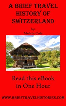 A Brief Travel History of Switzerland by [Cole, Melvin]
