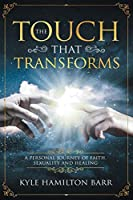 The Touch That Transforms: A Personal Journey of Faith, Sexuality, and Healing