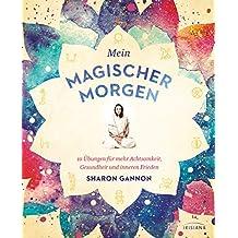 Mein magischer Morgen: 10 Übungen für mehr Achtsamkeit, Gesundheit und inneren Frieden (German Edition)