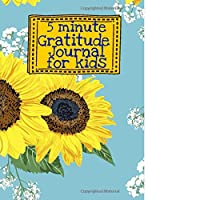 5 Minute Gratitude Journal for Kids: Sunflower Flower Floral Themed Guided Journal Notebook Diary to Teach Children Boys Girls to Practice Express Mindfulness by Recording, Writing Thankful Thoughts with Daily Prompts, Positive Affirmation Questions