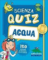 Acqua. Scienza quiz. 150 domande e risposte in 50 schede