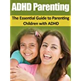 ADHD: ADHD Parenting Made Easy - The Essential Guide to Parenting Children with ADHD (ADHD, Parenting, ADHD Children, Special Education, Child Care) (English Edition)