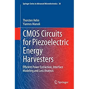 CMOS Circuits for Piezoelectric Energy Harvesters: Efficient Power Extraction, Interface Modeling and Loss Analysis (Springer Series in Advanced Microelectronics)