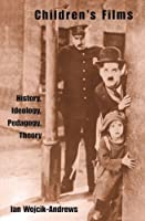 Children's Films: History, Ideology, Pedagogy, Theory (Children's Literature and Culture)