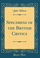 Specimens of the British Critics (Classic Reprint)
