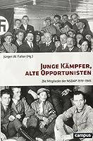 Junge Kaempfer, alte Opportunisten: Die Mitglieder der NSDAP 1919-1945