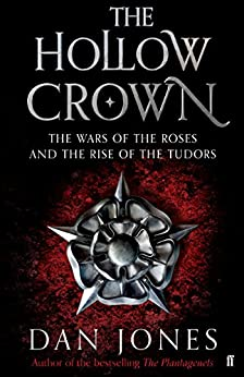 The Hollow Crown: The Wars of the Roses and the Rise of the Tudors by [Jones, Dan]