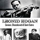 Leonid Kogan / Denisov, Shostakovich & Saint-Saëns