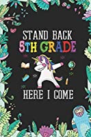 Stand Back 5th Grade Here I Come: Back To School Gift Unicorn Notebook for Girls & Kids To Write Goals, Ideas & Thoughts, Writing, Notes, Doodling