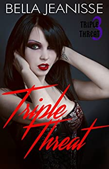 Triple Threat: (Triple Threat book 3) by [Jeanisse, Bella]