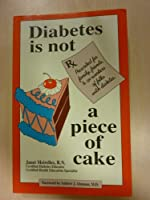 Diabetes Is Not a Piece of Cake: Prescribed for Family, Friends, & Co-Workers of Folks With Diabetes